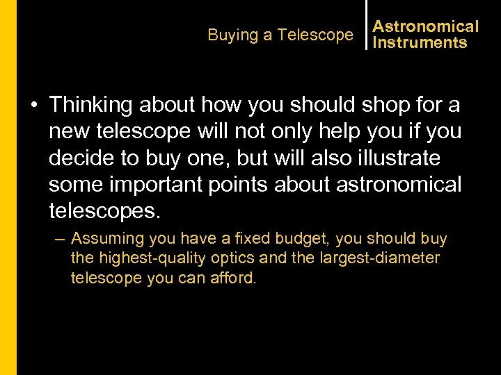 Buying a Telescope Astronomical Instruments • Thinking about how you should shop for a