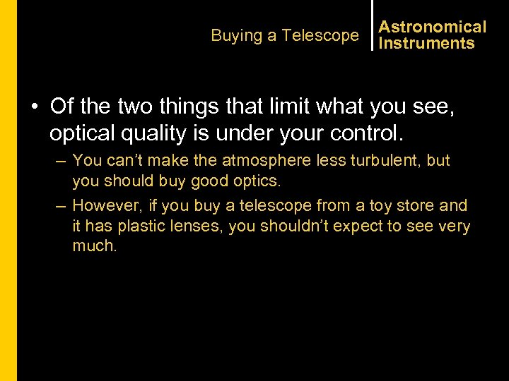 Buying a Telescope Astronomical Instruments • Of the two things that limit what you