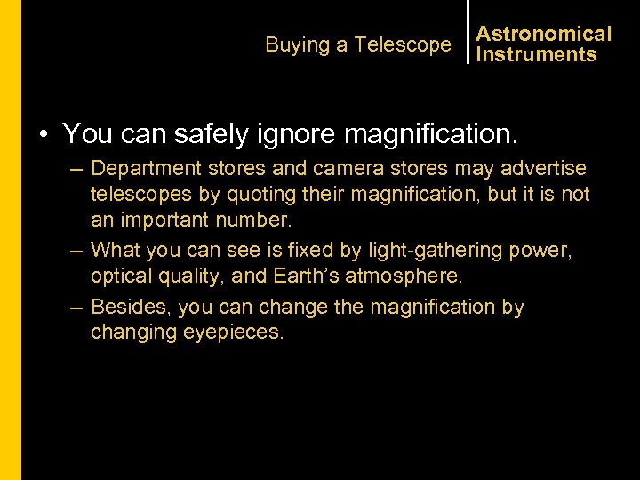 Buying a Telescope Astronomical Instruments • You can safely ignore magnification. – Department stores