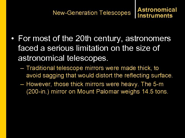 New-Generation Telescopes Astronomical Instruments • For most of the 20 th century, astronomers faced