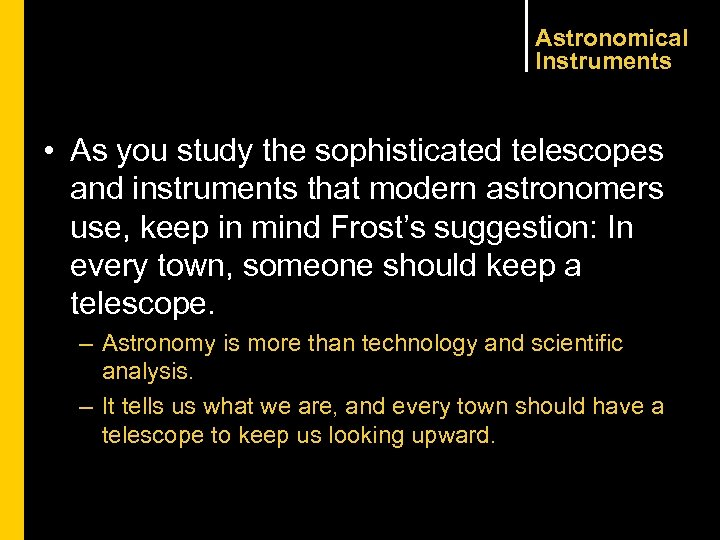 Astronomical Instruments • As you study the sophisticated telescopes and instruments that modern astronomers