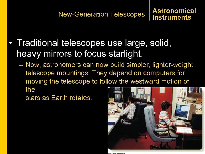 New-Generation Telescopes Astronomical Instruments • Traditional telescopes use large, solid, heavy mirrors to focus
