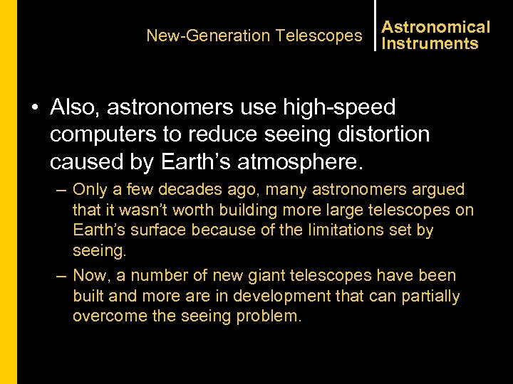 New-Generation Telescopes Astronomical Instruments • Also, astronomers use high-speed computers to reduce seeing distortion