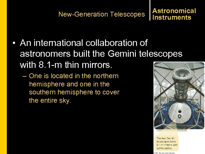New-Generation Telescopes Astronomical Instruments • An international collaboration of astronomers built the Gemini telescopes