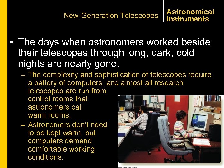 New-Generation Telescopes Astronomical Instruments • The days when astronomers worked beside their telescopes through