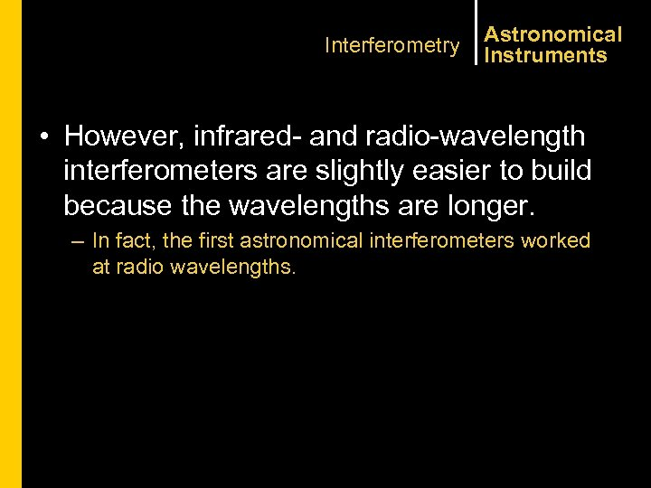 Interferometry Astronomical Instruments • However, infrared- and radio-wavelength interferometers are slightly easier to build