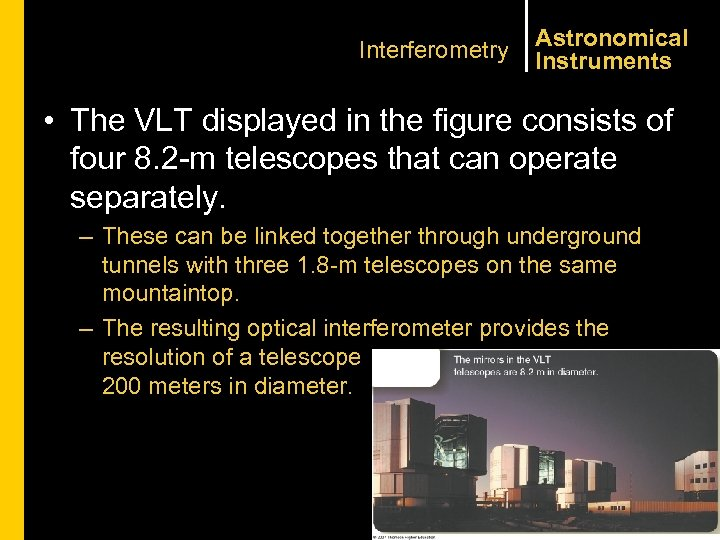 Interferometry Astronomical Instruments • The VLT displayed in the figure consists of four 8.