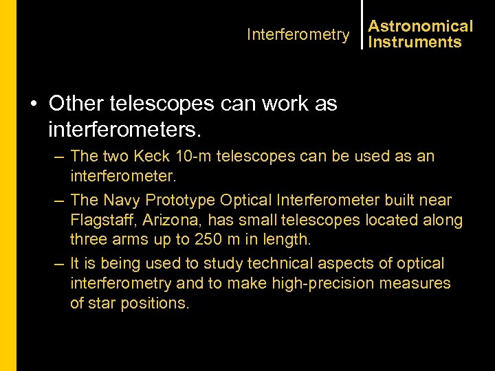 Interferometry Astronomical Instruments • Other telescopes can work as interferometers. – The two Keck