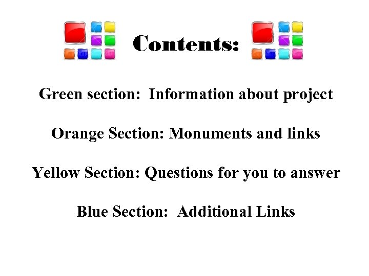 Contents: Green section: Information about project Orange Section: Monuments and links Yellow Section: Questions
