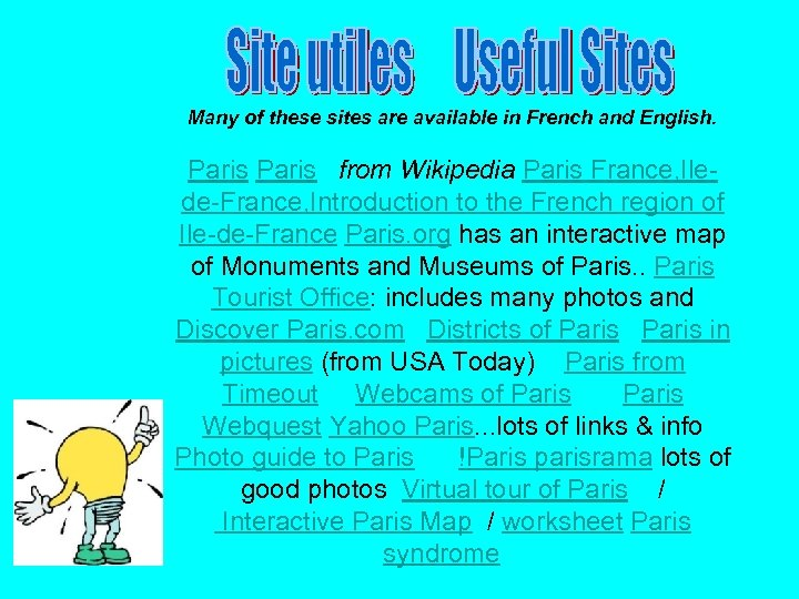 Many of these sites are available in French and English. Paris from Wikipedia Paris