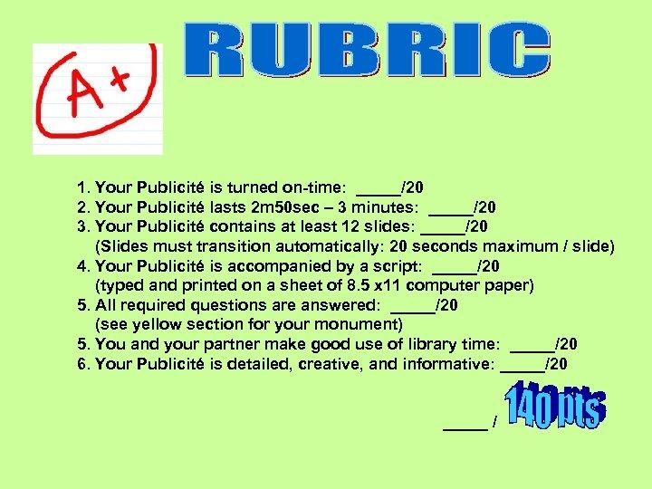 1. Your Publicité is turned on-time: _____/20 2. Your Publicité lasts 2 m 50