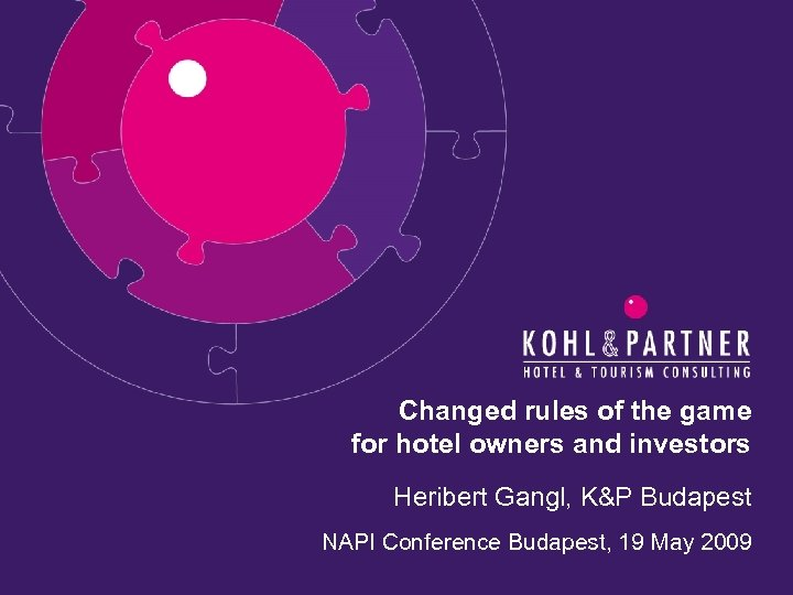 Changed rules of the game for hotel owners and investors Heribert Gangl, K&P Budapest