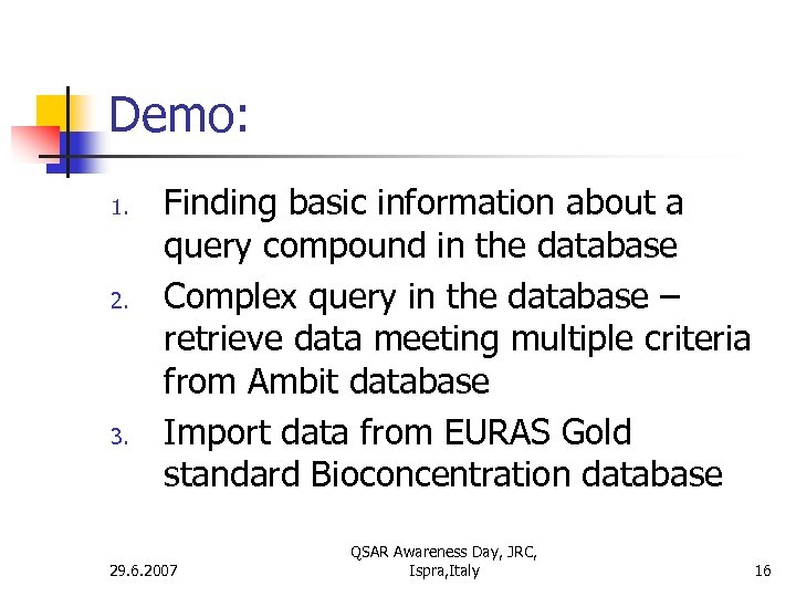 Demo: 1. 2. 3. Finding basic information about a query compound in the database