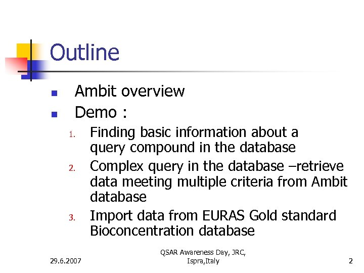 Outline n n Ambit overview Demo : 1. 2. 3. 29. 6. 2007 Finding