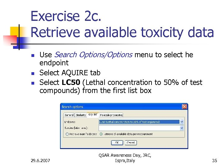 Exercise 2 c. Retrieve available toxicity data n n n Use Search Options/Options menu
