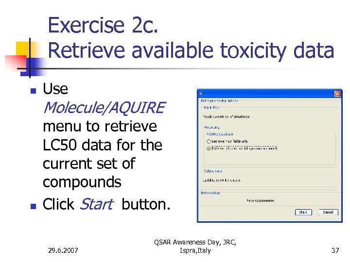Exercise 2 c. Retrieve available toxicity data n Use Molecule/AQUIRE n menu to retrieve