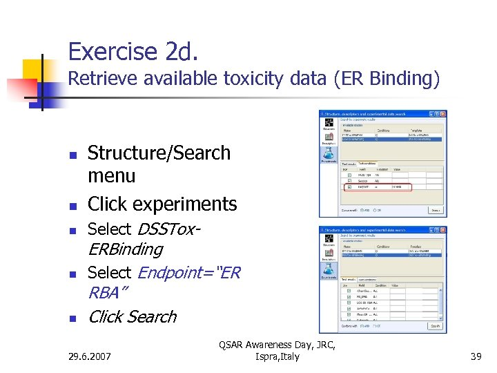 Exercise 2 d. Retrieve available toxicity data (ER Binding) n Structure/Search menu Click experiments