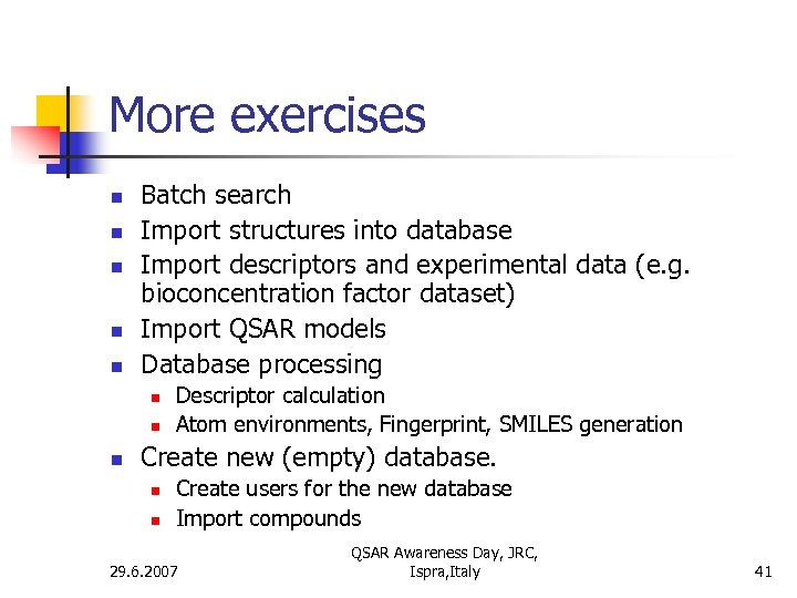 More exercises n n n Batch search Import structures into database Import descriptors and