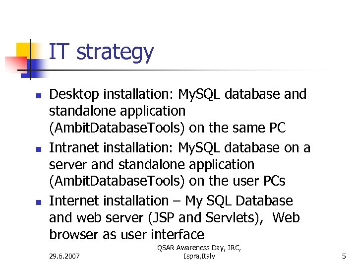 IT strategy n n n Desktop installation: My. SQL database and standalone application (Ambit.