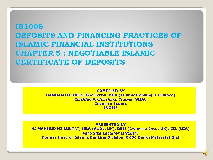 IB 1005 DEPOSITS AND FINANCING PRACTICES OF ISLAMIC FINANCIAL INSTITUTIONS CHAPTER 5 : NEGOTIABLE