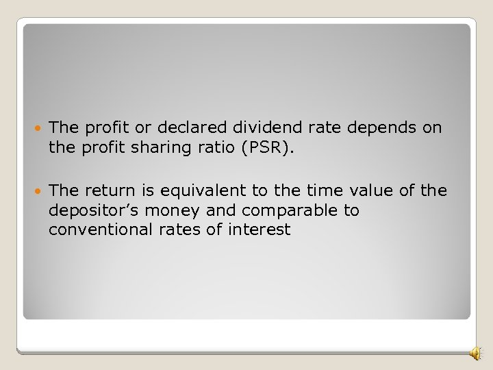 The profit or declared dividend rate depends on the profit sharing ratio (PSR).