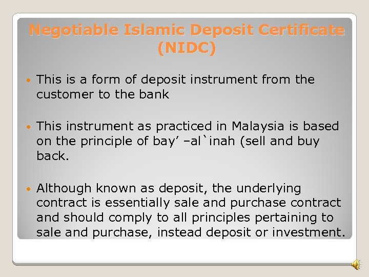 Negotiable Islamic Deposit Certificate (NIDC) • This is a form of deposit instrument from