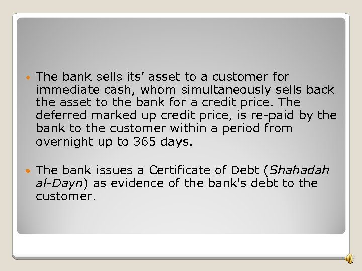 • The bank sells its' asset to a customer for immediate cash, whom