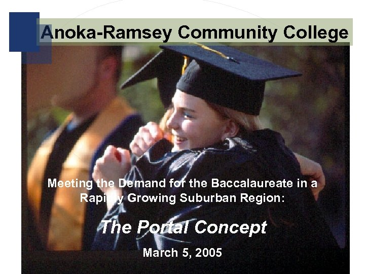 Anoka-Ramsey Community College Meeting the Demand for the Baccalaureate in a Rapidly Growing Suburban