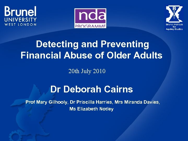 Detecting and Preventing Financial Abuse of Older Adults 20 th July 2010 Dr Deborah