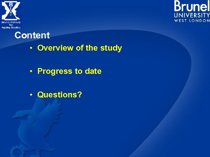 Content • Overview of the study • Progress to date • Questions?