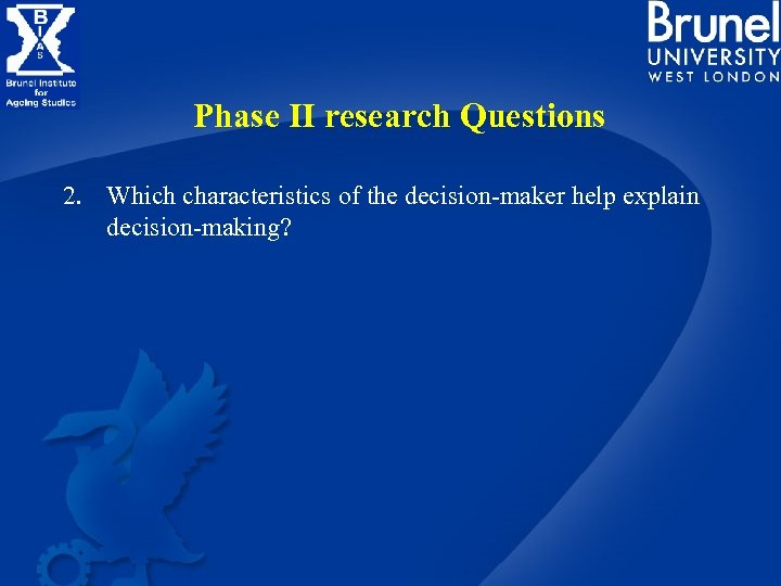 Phase II research Questions 2. Which characteristics of the decision-maker help explain decision-making?