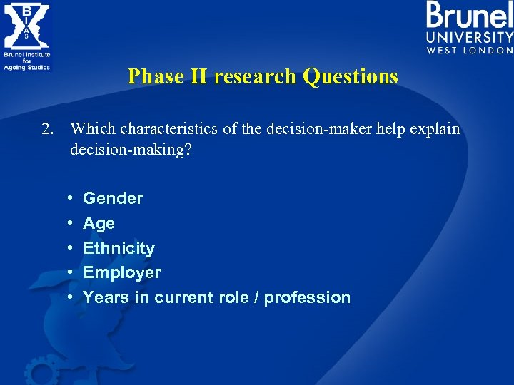 Phase II research Questions 2. Which characteristics of the decision-maker help explain decision-making? •