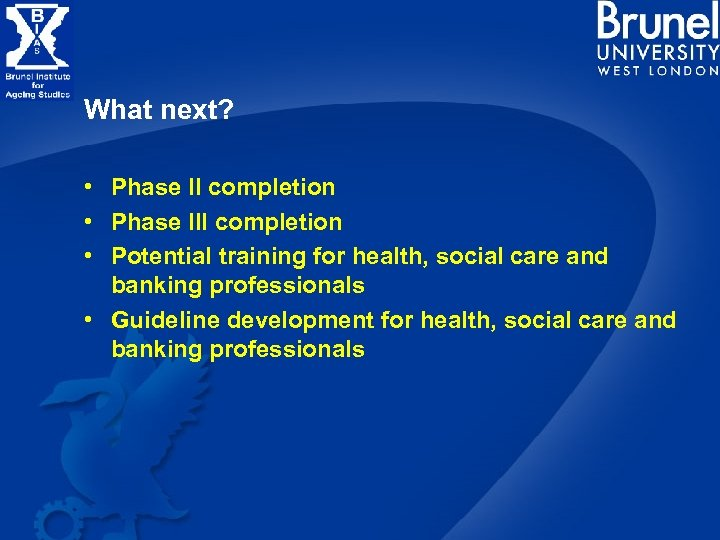What next? • Phase II completion • Phase III completion • Potential training for