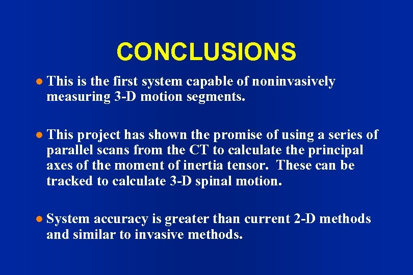 CONCLUSIONS l This is the first system capable of noninvasively measuring 3 -D motion
