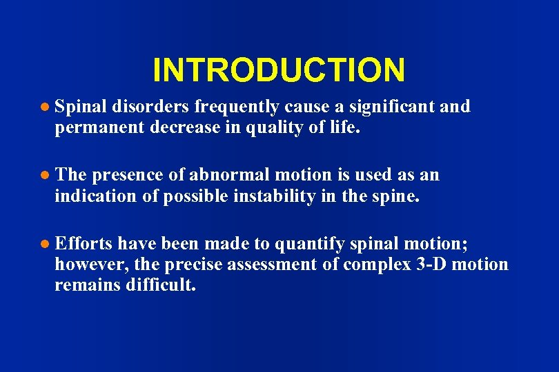 INTRODUCTION l Spinal disorders frequently cause a significant and permanent decrease in quality of