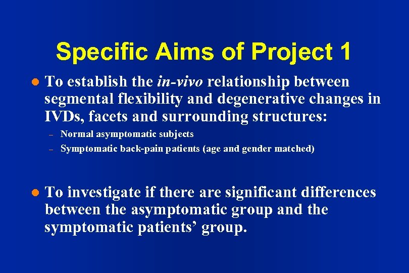 Specific Aims of Project 1 l To establish the in-vivo relationship between segmental flexibility