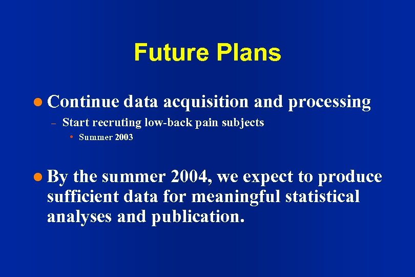 Future Plans l Continue – data acquisition and processing Start recruting low-back pain subjects