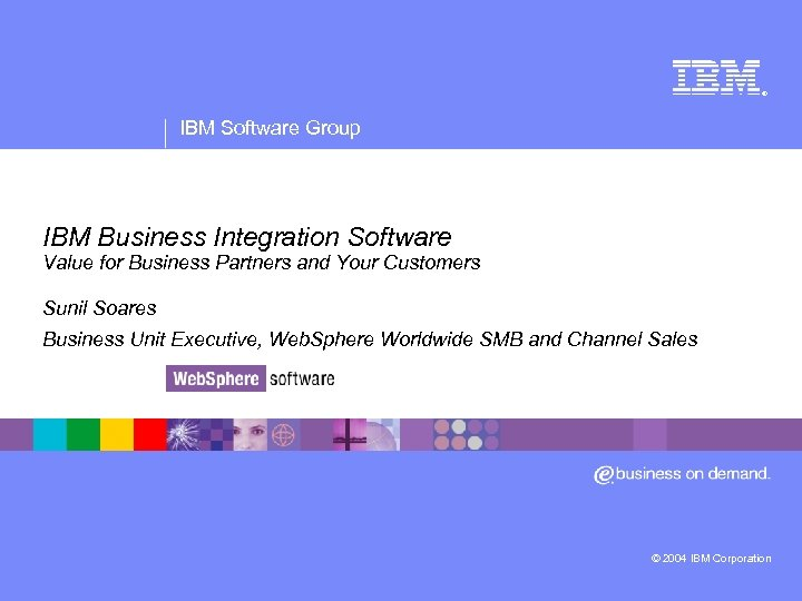 ® IBM Software Group IBM Business Integration Software Value for Business Partners and Your