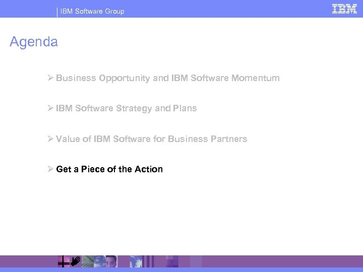 IBM Software Group Agenda Ø Business Opportunity and IBM Software Momentum Ø IBM Software