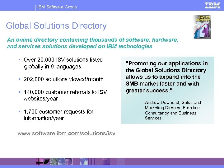 IBM Software Group Global Solutions Directory An online directory containing thousands of software, hardware,