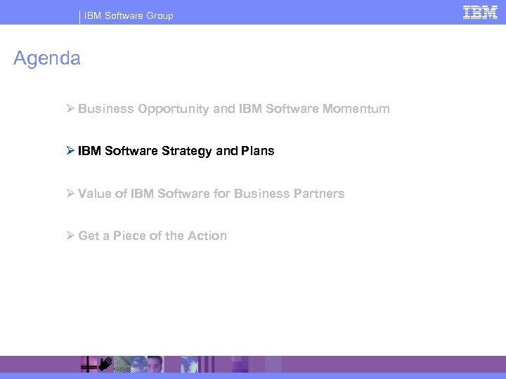 IBM Software Group Agenda Ø Business Opportunity and IBM Software Momentum Ø IBM Software