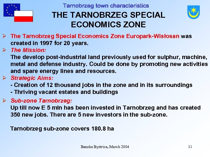 THE TARNOBRZEG SPECIAL ECONOMICS ZONE Ø The Tarnobrzeg Special Economics Zone Europark-Wisłosan was created