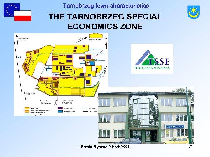 THE TARNOBRZEG SPECIAL ECONOMICS ZONE Banska Bystrica, March 2004 32