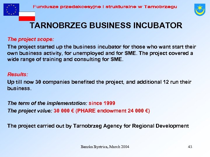 TARNOBRZEG BUSINESS INCUBATOR The project scope: The project started up the business incubator