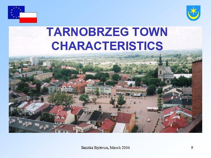 TARNOBRZEG TOWN CHARACTERISTICS Banska Bystrica, March 2004 9