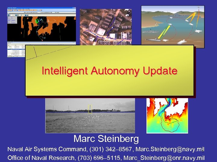 Intelligent Autonomy Update Marc Steinberg Naval Air Systems Command, (301) 342– 8567, Marc. Steinberg@navy.
