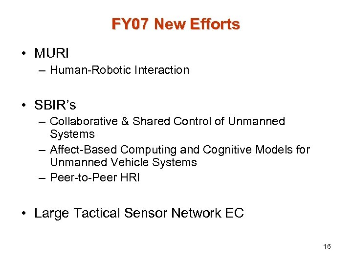 FY 07 New Efforts • MURI – Human-Robotic Interaction • SBIR's – Collaborative &