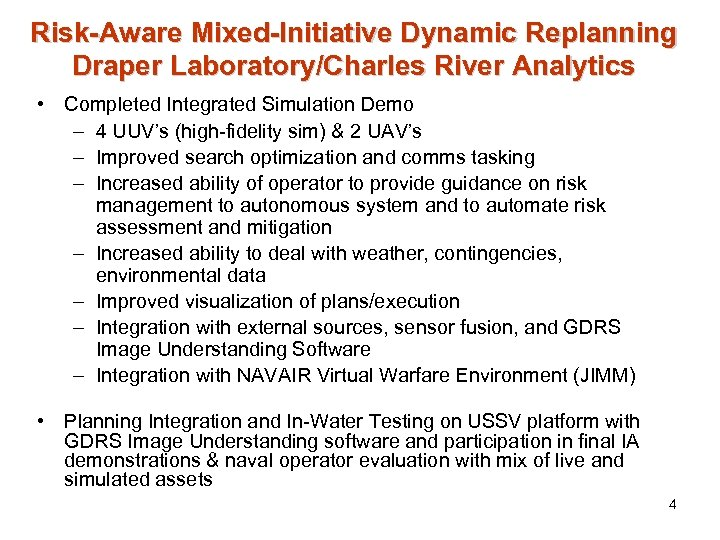 Risk-Aware Mixed-Initiative Dynamic Replanning Draper Laboratory/Charles River Analytics • Completed Integrated Simulation Demo –