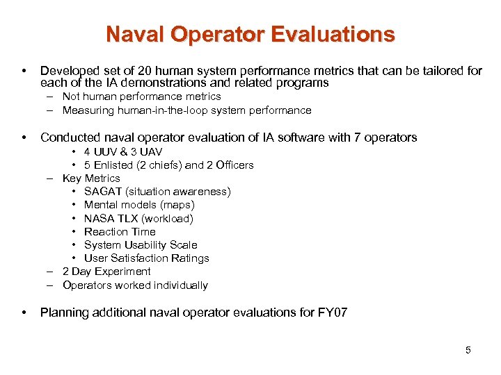 Naval Operator Evaluations • Developed set of 20 human system performance metrics that can
