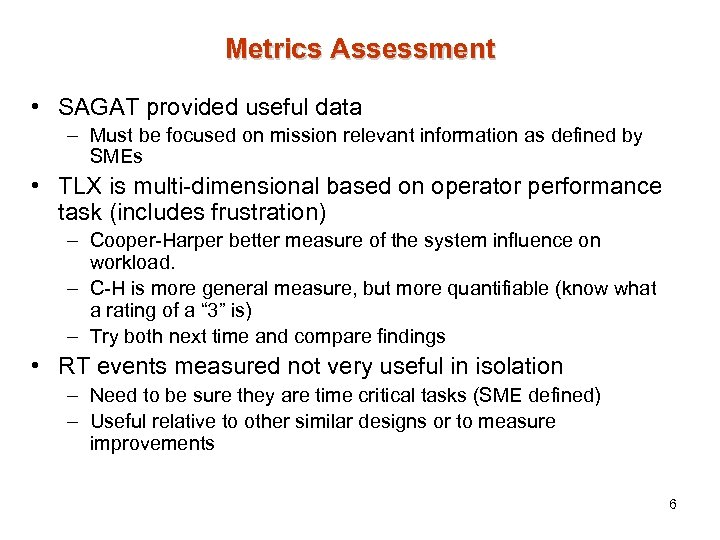 Metrics Assessment • SAGAT provided useful data – Must be focused on mission relevant